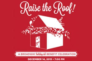 Raise the Roof: A Broadway Holiday-ish Benefit Celebration