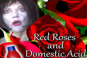 Red Roses and Domestic Acid