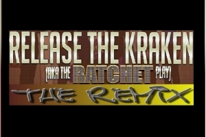 Release the Kraken (aka The RATCHET Play) – The Remix