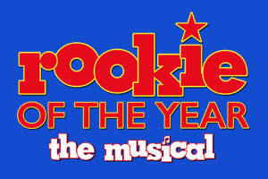 Rookie of the Year The Musical