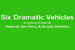 Six Dramatic Vehicles