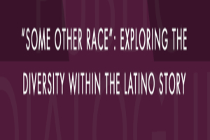Some Other Race: Exploring the Diversity Within The Latino Story
