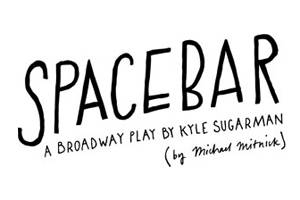 Spacebar: A Broadway Play by Kyle Sugarman