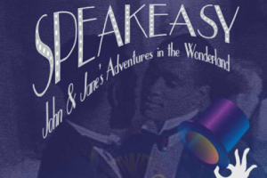 Speakeasy: John and Jane's Adventures in the Wonderland