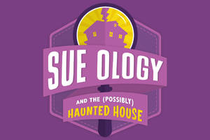 Sue Ology and the (Possibly) Haunted House