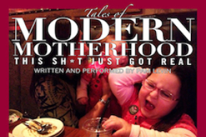 Tales of Modern Motherhood: This Sh*t Just Got Real