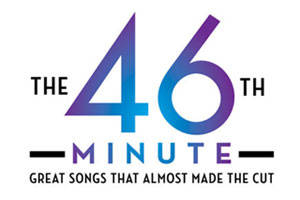 The 46th Minute - Great Songs That Almost Made the Cut