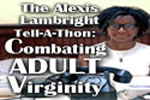 The Alexis Lambright Tell-A-Thon: Combating Adult Virginity