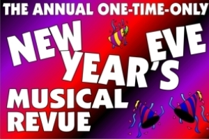 The Annual All-New One-Time-Only New Year's Eve Musical Revue!