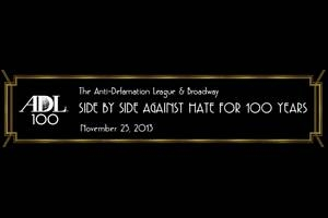 The Anti-Defamation League & Broadway: Side By Side Against Hate For 100 Years