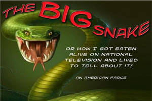 The Big Snake or How I Got Eaten Alive on National Television and Lived to Tell About It