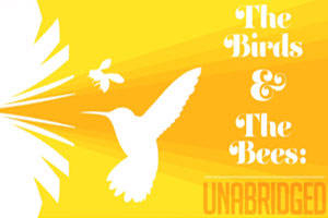 The Birds and the Bees: Unabridged