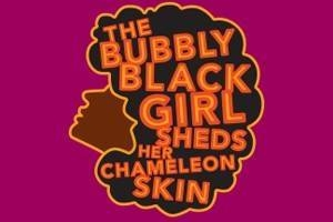 The Bubbly Black Girl Sheds Her Chameleon Skin