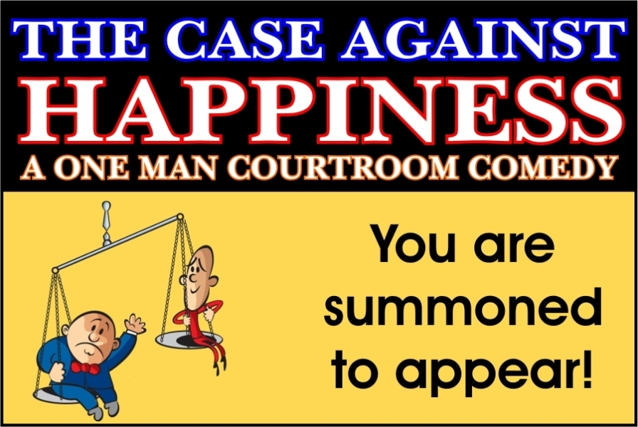 The Case Against Happiness: A One-Man Courtroom Comedy