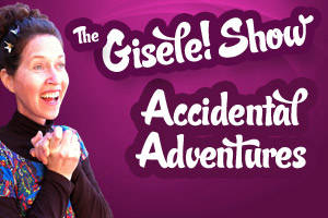 The Gisele Show! Accidental Adventures