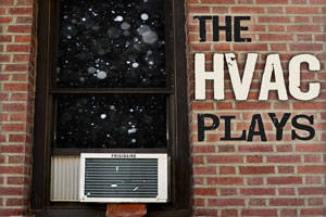 The HVAC Plays (Or, Adventures in Living Without Basic Necessities, Like Heat and Air Con