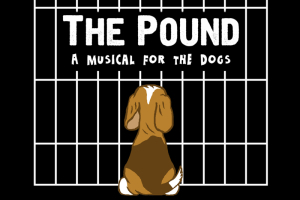 The Pound: A Musical for the Dogs