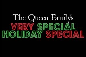 The Queen Family's Very Special Holiday Special