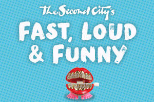 The Second City's Fast, Loud & Funny