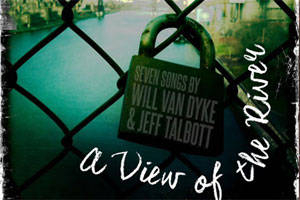 The Songs of Will Van Dyke & Jeff Talbott: A View of The River