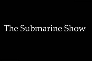 The Submarine Show