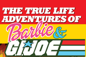 The True Life Adventures of Barbie and G.I. Joe