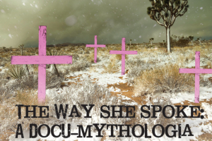 The Way She Spoke: A Docu-mythologia