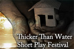 Thicker Whan Water Short Play Festival