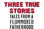 Three True Stories