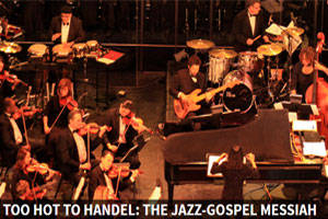 Too Hot To Handel: The Jazz-Gospel Messiah