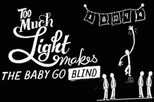 Too Much Light Makes the Baby Go Blind
