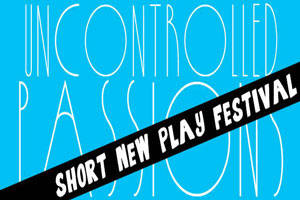 Uncontrolled Passions - Short Play Festival