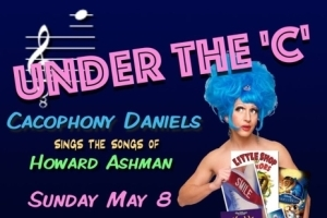 Under the 'C' - Cacophony Daniels Sings the Songs of Howard Ashman
