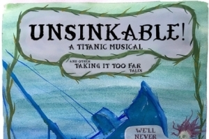 Unsinkable! A Titanic Musical, and Other Taking It Too Far Tales