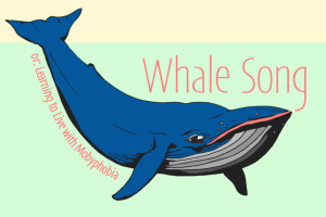Whale Song or: Learning to Live with Mobyphobia