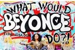 What Would Beyonce Do?