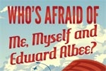 Who's Afraid of Me, Myself, and Edward Albee?