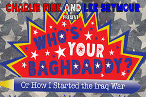 Who's Your Baghdaddy? Or How I Started The Iraq War
