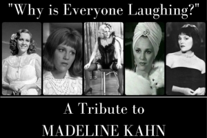Why is Everyone Laughing? - A Tribute to Madeline Kahn