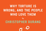 Why Torture is Wrong and the People Who Love Them