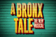 A Bronx Tale — The Musical