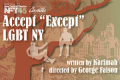"Accept ""Except"" LGBT NY Tickets - Off-Broadway"