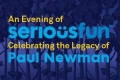 An Evening of SeriousFun Celebrating the Legacy of Paul Newman Tickets - New York