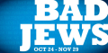 Bad Jews Tickets - Massachusetts