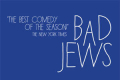 Bad Jews Tickets - Connecticut