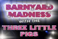 Barnyard Madness With The Three Little Pigs Tickets - Los Angeles