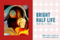 Bright Half Life Tickets - Portland