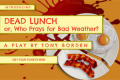 Dead Lunch, or Who Prays for Bad Weather? Tickets - New York