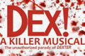 DEX! A Killer Musical, The Unauthorized Parody of Dexter Tickets - New York