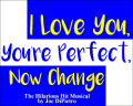 I Love You, You're Perfect, Now Change Tickets - North Jersey